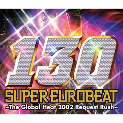 SUPER EUROBEAT VOL.130~The Global Heat 2002 Request Rush~