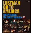 LOSTMAN GO TO AMERICA ~THE PILLOWS MY FOOT TOUR IN USA~(Blu-ray Disc)