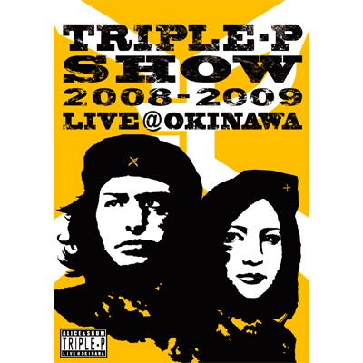 TRIPLE-P SHOW 2008-2009 LIVE@OKINAWA