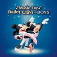Disney Music For Ballet Class�`BOYS