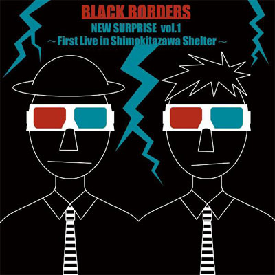 NEW SURPRISE vol.1 ~BLACK BORDERS 1st live in Shimokitazawa Shelter~