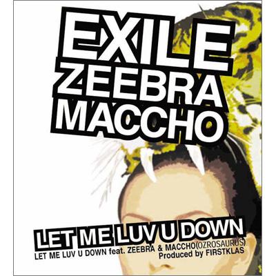 LET ME LUV U DOWN feat. ZEEBRA & MACCHO�iOZROSAURUS�j