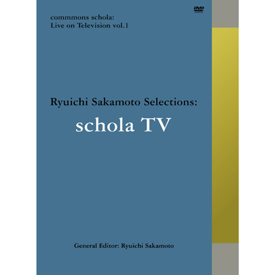 commmons schola: Live on Television vol. 1 Ryuichi Sakamoto Selections: schola TV