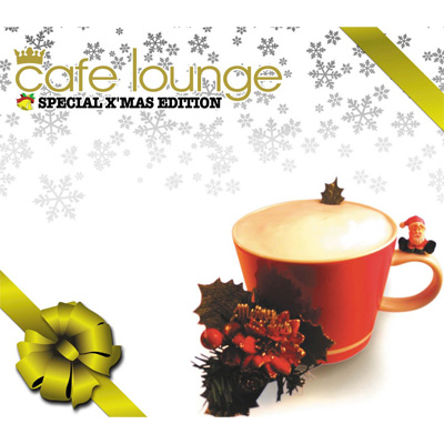 cafe lounge  SPECIAL X'MAS EDITION