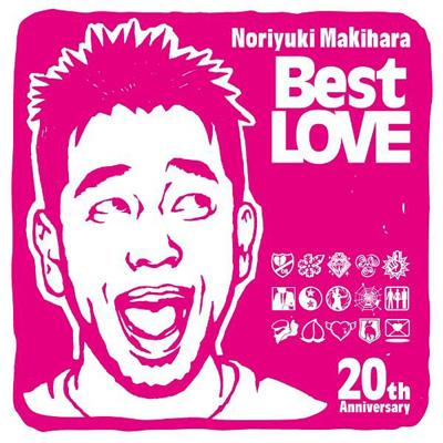 Noriyuki Makihara 20th Anniversary Best LOVE【通常盤】