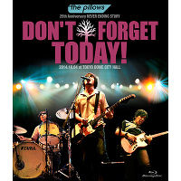 "the pillows 25th Anniversary NEVER ENDING STORY ""DON'T FORGET TODAY!""2014.10.04 at TOKYO DOME CITY HALL(Blu-ray)"