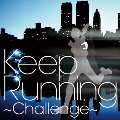 Keep Running~Challenge -走快感発信基地 MUSIC-