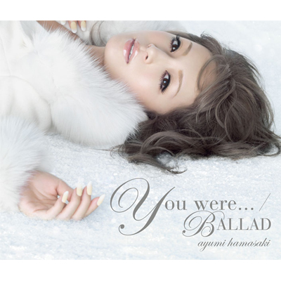 You were... / BALLAD�y�ʏ�Ձz