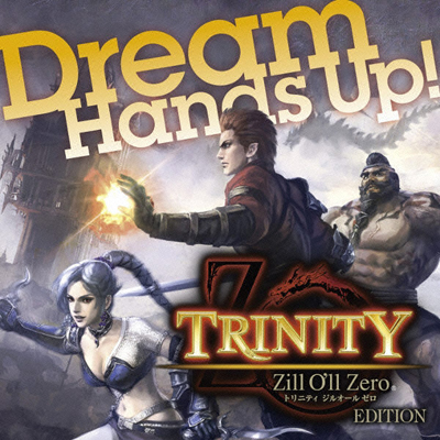 Hands Up�I TRINITY Zill Oll Zero Edition