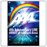 Brand new DVD 『AAA 4th Anniversary LIVE  090922 at Yokohama Arena 』