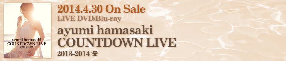 2014.4.30 On Sale LIVE DVD/Blu-ray ayumi hamasaki COUNTDOWN LIVE 2013-2014 A