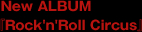 New ALBUM 『Rock'n'Roll Circus』