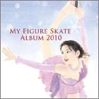 『My Figure Skate Album 2010』