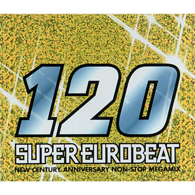 SUPER EUROBEAT VOL.120~NEW CENTURY ANNIVERSARY NON-STOP MEGAMIX~