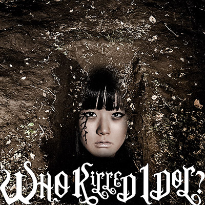 WHO KiLLED IDOL?(映画盤)