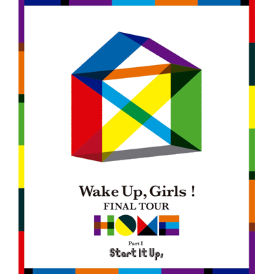 Wake Up, Girls! FINAL TOUR - HOME -~PART I Start It Up, ~(Blu-ray)