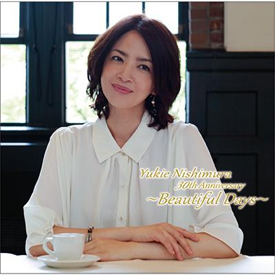 Yukie Nishimura 30th Anniversary ~Beautiful Days~【通常盤】