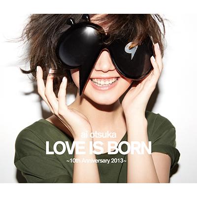 大塚 愛 LOVE IS BORN ~10th Anniversary 2013~(Blu-ray)