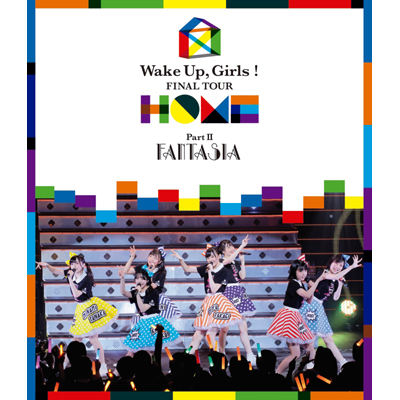 Wake Up, Girls! FINAL TOUR - HOME -~ PART II FANTASIA ~(Blu-ray)