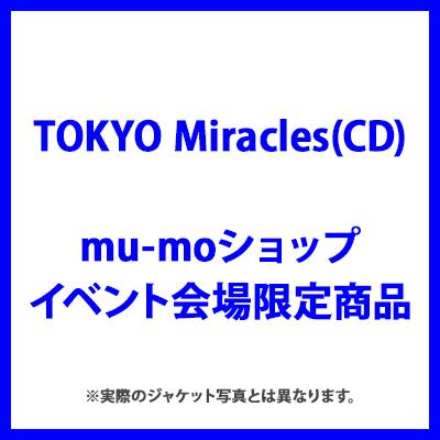 <mu-moショップ・イベント会場限定商品>TOKYO Miracles(CD)