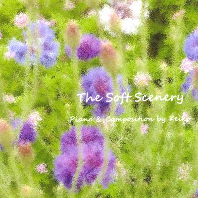 やわらかな風景 The Soft Scenery