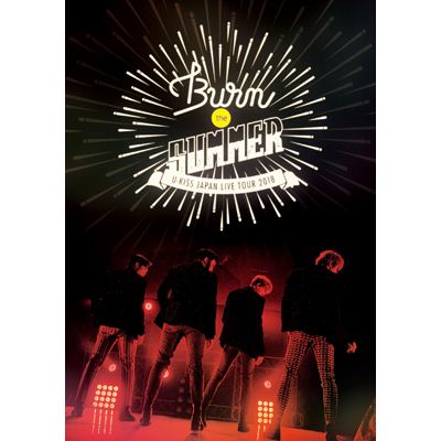 U-KISS JAPAN LIVE TOUR 2018 Burn the SUMMER(DVD2枚組+スマプラ)