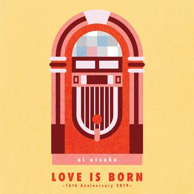 LOVE IS BORN ~16th Anniversary 2019~ (CD2枚組)