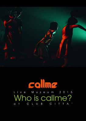 callme Live Museum 2015 Who is callme? at CLUB CITTA'(DVD)【スマプラ対応】