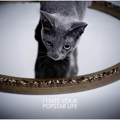 I HATE YOUR POPSTAR LIFE 【CD+DVD (TYPE A)】