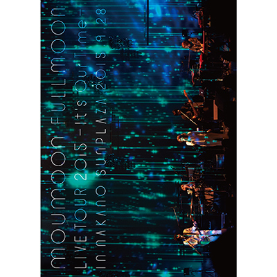 moumoon FULLMOON LIVE TOUR 2015 ~It's Our Time~ IN NAKANO SUNPLAZA 2015.9.28(Blu-ray)
