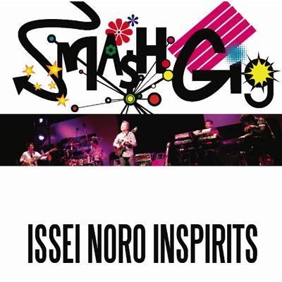 SMASH GIG -ISSEI NORO INSPIRITS-