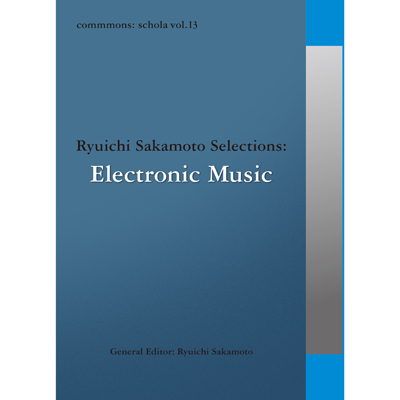 commmons: schola vol.13 Ryuichi Sakamoto Selections: Electronic Music