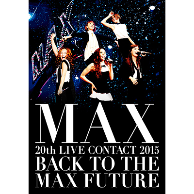 MAX 20th LIVE CONTACT 2015 BACK TO THE MAX FUTURE 【2枚組DVD+スマプラ】