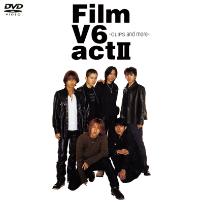 Film V6 act Ⅱ-CLIPS and more-