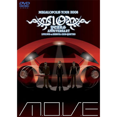 m.o.v.e 10 YEARS ANNIVERSARY MEGALOPOLIS TOUR 2008 LIVE DVD at SHIBUYA CLUB QUATTRO