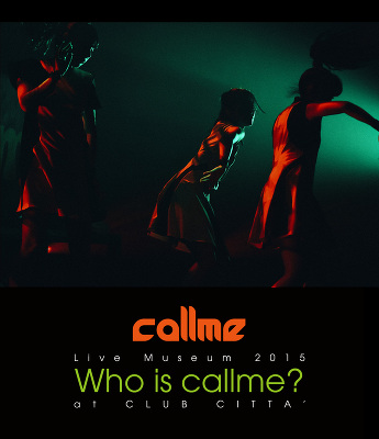 callme Live Museum 2015 Who is callme? at CLUB CITTA'(Blu-ray)【スマプラ対応】