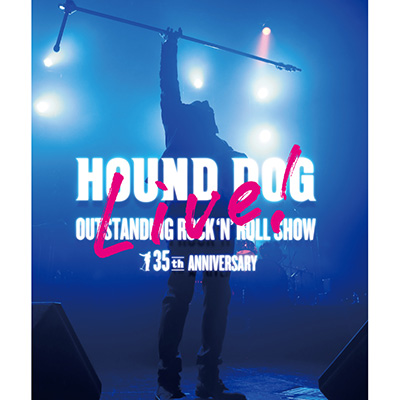 HOUND DOG 35th ANNIVERSARY「OUTSTANDING ROCK'N'ROLL SHOW」【Blu-ray】