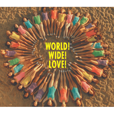 WORLD! WIDE! LOVE!