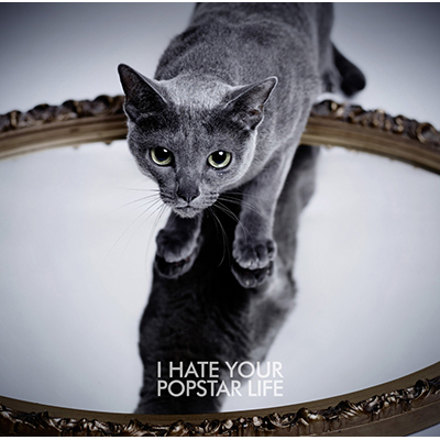 I HATE YOUR POPSTAR LIFE 【CDのみ】