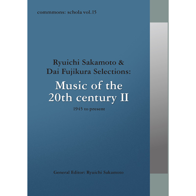commmons: schola vol. 15 Ryuichi Sakamoto & Dai Fujikura Selections: Music of the 20th century II - 1945 to present