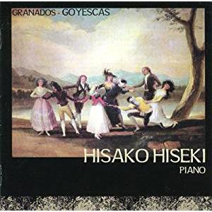 エンリケ・グラナドス:組曲 ゴイエスカス H.64 (Granados - Goyescas / Hisako Hiseki - piano) [日本語帯解説付]