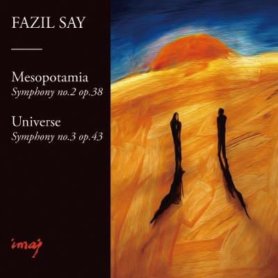ファジル・サイ:交響曲第2番《メソポタミア》&第3番《ユニヴァース(宇宙)》