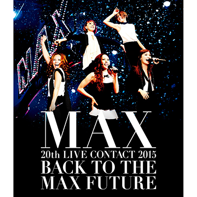 MAX 20th LIVE CONTACT 2015 BACK TO THE MAX FUTURE【Blu-ray Disc+スマプラ】