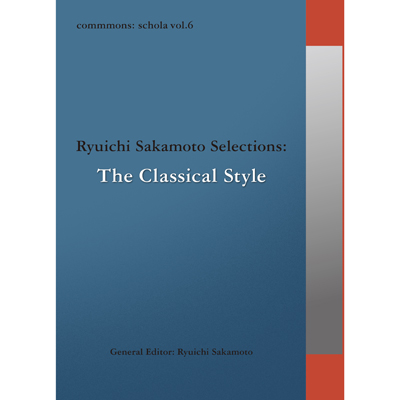 commmons: schola vol.6 Ryuichi Sakamoto Selections : The Classical Style