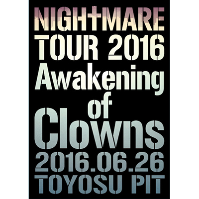 NIGHTMARE TOUR 2016 Awakening of Clowns 2016.06.26 TOYOSU PIT DVD通常盤