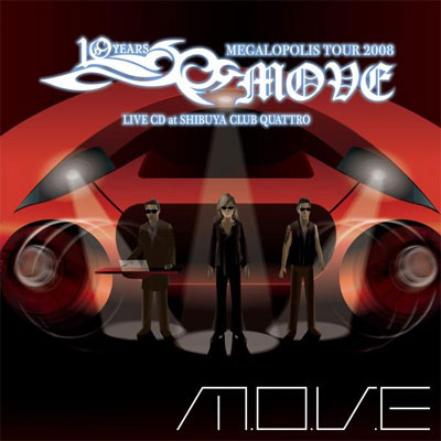 m.o.v.e 10 YEARS ANNIVERSARY MEGALOPOLIS TOUR 2008 LIVE CD at SHIBUYA CLUB QUATTRO