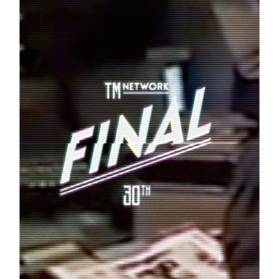 TM NETWORK 30th FINAL  【Blu-ray】