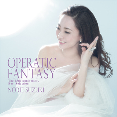 OPERATIC FANTASY~The 15th Anniversary Best Selection~