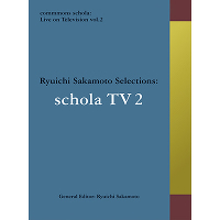 commmons schola: Live on Television vol.2 Ryuichi Sakamoto Selections: schola TV(Blu-ray)