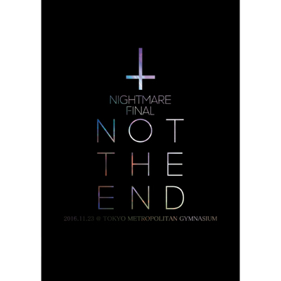 NIGHTMARE FINAL「NOT THE END」2016.11.23 @ TOKYO METROPOLITAN GYMNASIUM DVD通常盤